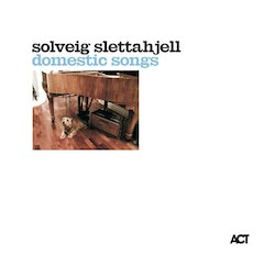 Solveig Slettahjell: Domestic Songs [September 28, 2007, ACT]