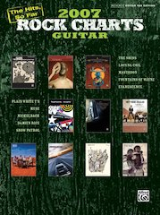 Alfred Presents The Hottest Songs Of The Year- 2007 Rock Charts Guitar: The Hits, So Far, Authentic Guitar TAB