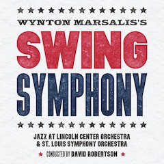 Swing Symphony by the Jazz at Lincoln Center Orchestra With Wynton Marsalis and the St. Louis Symphony Orchestra Conducted by David Robertson