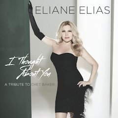 Pianist/vocalist Eliane Elias Celebrates Jazz Icon Chet Baker On May 28 Concord Release