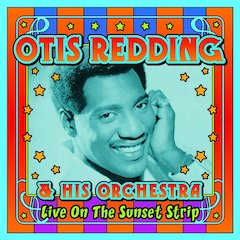 Otis Redding's 2-CD Live On The Sunset Strip Documents Historic 1966 Club Date At The Artist's Peak Of Power