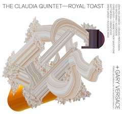 "The Claudia Quintet Releases 5th Album, ""Royal Toast"" on Cuneiform Records May 18, 2010"