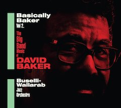 Basically Baker, Vol. 2: The Big Band Music of David Baker by The Buselli-Wallarab Jazz Orchestra Out September 23