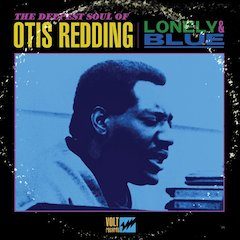 Lonely & Blue: The Deepest Soul Of Otis Redding, Due Out March 5 On Stax Records, Collects Soul Legend's Poignant Ballads