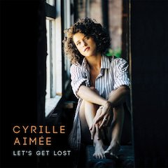 Cyrille Aimée's Let's Get Lost, Release Date January 22, 2016