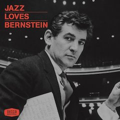 'Jazz Loves Bernstein' Commemorates Beloved Composer/Conductor Leonard Bernstein's Centennial With Star-Studded Two-Disc Collection Featuring Classic Jazz Interpretations Of The Maestro's Greatest Songs