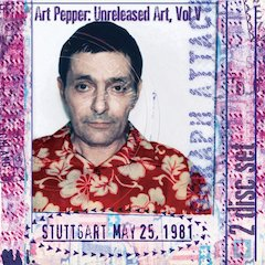 """Art Pepper: Stuttgart,"" Vol. V in the Critically Acclaimed ""Unreleased Art"" Series, To Be Released by Laurie Pepper's Widow's Taste Label On May 18"