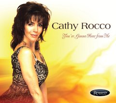 "Cathy Rocco Releases First Solo Jazz CD, ""You're Gonna Hear From Me"" On Resonance Records, August 12, 2008"