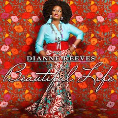 Grammy-Winning Vocalist Dianne Reeves Set To Release Beautiful Life, Her First Album In Five Years