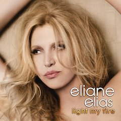Pianist/vocalist Eliane Elias Explores The Hot And Cool Sides Of Brazilian Jazz On Light My Fire