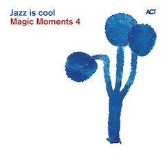 Various Artists - Magic Moments 4: Jazz Is Cool [ACT, August 27, 2010]
