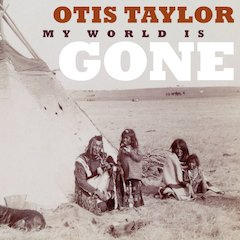 Visionary Songwriter Otis Taylor Returns With His Powerful And Unique Blend Of Roots Music And Narrative Poetry