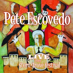 Legendary Percussionist Pete Escovedo And His Band Captured Live From Stern Grove Festival On January 15, 2013 Release