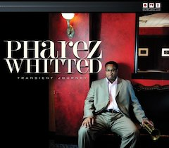 """Transient Journey,"" First CD by Trumpeter/Composer Pharez Whitted For the Owl Studios Label, To Be Released April 13"