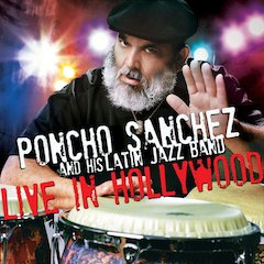 Congo Master Poncho Sanchez And His Latin Jazz Band Celebrate 30 Years Of Music With Live In Hollywood