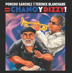 Conguero Poncho Sanchez And Trumpeter Terence Blanchard Pay Tribute To Legends Of Latin Jazz on Chano y Dizzy!