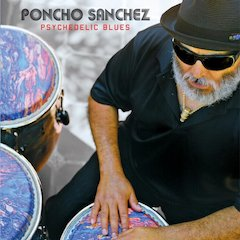 Legendary Percussionist Poncho Sanchez Returns to His Roots With His 24th Concord Picante Release Psychedelic Blues