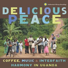 'Delicious Peace: Coffee, Music & Interfaith Harmony In Uganda' Out April 9th On Smithsonian Folkways
