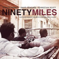 Stefon Harris, David Sánchez And Christian Scott Go The Distance On Collaborative Recording Ninety Miles