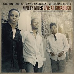 Stefon Harris, David Sánchez And Christian Scott: Ninety Miles Live At Cubadisco