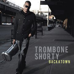 New Orleans 'Supafunkrock' Phenom Trombone Shorty Bursts onto National Scene with 'Backatown' (April 20/Verve Forecast)