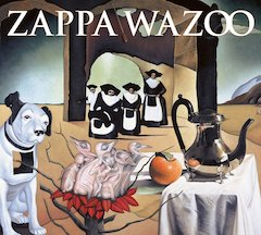 Zappa Family Trust Continues Archival Excavation Project With Previously Unreleased 2-Cd Concert Album 'Wazoo' Due May 27 On Vaulternative Records