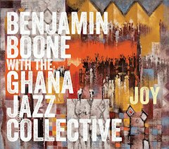 "Saxophonist-Composer Benjamin Boone Collaborates with Accra-Based Ghana Jazz Collective on ""Joy,"" Due March 20"