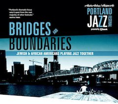 Portland Jazz Festival Announces Bridges And Boundaries: Jewish & African Americans Playing Jazz Together