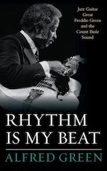 Rhythm Is My Beat: New Book Published on Charleston Native and Rhythm Guitarist, Freddie Green